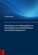 Präsentismus im Handlungsfeld von Personalführung und Betrieblichem Gesundheitsmanagement