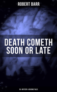 DEATH COMETH SOON OR LATE: 35+ Mystery & Revenge Tales