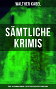 Sämtliche Krimis: Über 100 Kriminalromane & Detektivgeschichten in einem Band