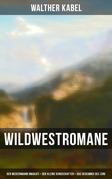 Wildwestromane von Walther Kabel: Der Medizinmann Omakati + Der kleine Kundschafter + Das Geheimnis des Zuni (Vollständige Ausgaben)