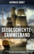 Seegeschichte-Sammelband: Die Abenteuer berühmter Seehelden, Epische Seeschlachten, Erzählungen, Seesagen & Schiffermärchen