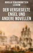 Der versiegelte Engel und andere Novellen - Vollständige deutsche Ausgaben
