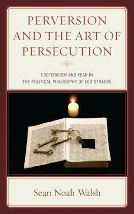 Perversion and the Art of Persecution: Esotericism and Fear in the Political Philosophy of Leo Strauss