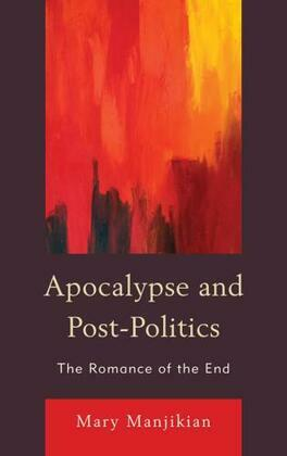Apocalypse and Post-Politics: The Romance of the End
