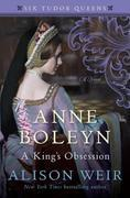 Anne Boleyn, A King's Obsession: A Novel