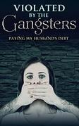 Violated By The Gangsters: Paying Her Husband's Debt