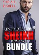 Unprotected Sheikh Romance Bundle