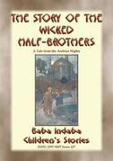 THE STORY OF THE WICKED HALF-BROTHERS and THE PRINCESS OF DERYABAR – Two Children's Stories from 1001 Arabian Nights