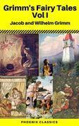 Grimms' Fairy Tales: Volume I - Illustrated (Phoenix Classics)