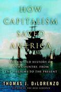 How Capitalism Saved America: The Untold History of Our Country, from the Pilgrims to the Present
