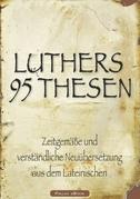 Martin Luthers 95 Thesen – Zeitgemäße und verständliche Neuübersetzung aus dem Lateinischen