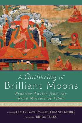 A Gathering of Brilliant Moons: Practice Advice from the Rime Masters of Tibet
