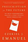 Prescription for the Future: The Twelve Transformational Practices of Highly Effective Medical Organizations
