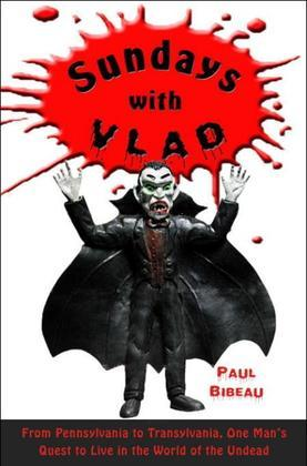 Sundays with Vlad: From Wal-Mart to Transylvania, One Man's Quest to Live in the World of theUndead
