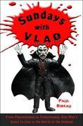 Sundays with Vlad: From Wal-Mart to Transylvania, One Man's Quest to Live in the World of the Undead