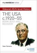 My Revision Notes: Edexcel AS/A-level History: The USA, c1920¿55: boom, bust and recovery