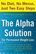 The Alpha Solution for Permanent Weight Loss: Harness the Power of Your Subconscious Mind to Change Your Relationship withFood--Forever