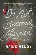 Do Not Become Alarmed: A Novel