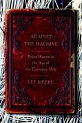 Against the Machine: Being Human in the Age of the Electronic Mob