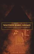 Walther Kabel-Krimis: Über 120 Kriminalromane & Detektivgeschichten in einem Buch