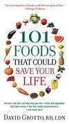 101 Foods That Could Save Your Life: Discover Nuts that Can Help Keep You Thin, Fruits and Vegetables that Fight Cancer, Fats that Reduce Blood Pressu