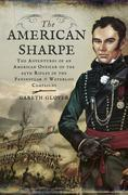 The American Sharpe: The Adventures of an American Officer of the 95th Rifles in the Peninsular and Waterloo Campaigns