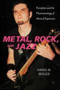 Metal, Rock, and Jazz: Perception and the Phenomenology of Musical Experience
