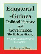 Equatorial Guinea Political History, and Governance, the Hidden History.