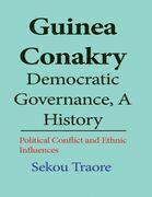 Guinea Conakry Democratic Governance, a History