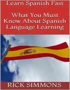 Learn Spanish Fast: What You Must Know About Spanish Language Learning