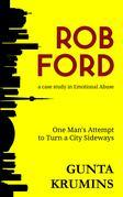 Rob Ford: A Case Study in Emotional Abuse: One Man's Attempt to Turn a City Sideways
