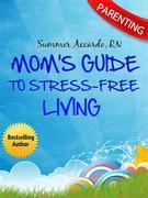 Parenting: Mom's Guide To Stress-Free Living