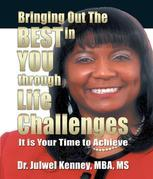 Bringing Out the Best in You Through Life Challenges: It Is Your Time to Achieve