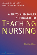 A Nuts and Bolts Approach to Teaching Nursing: Fourth Edition