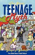 The Great Teenage Myth: Stop Living That Darn Lie!