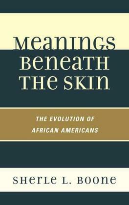 Meanings Beneath the Skin: The Evolution of African-Americans