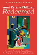 Aunt Ester's Children Redeemed: Journeys to Freedom in August Wilson's Ten Plays of Twentieth-Century Black America