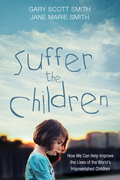 Suffer the Children: How We Can Help Improve the Lives of the World's Impoverished Children