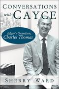 Conversations with Cayce: Edgar's Grandson, Charles Thomas