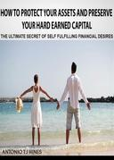 How to Protect Your Assets and Preserve Your Hard Earned Capital