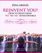 "Reinvent YOU! How to Move from ""We"" to ""Me"" After Divorce: Believe and Live Again"
