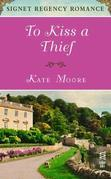 To Kiss a Thief: Signet Regency Romance (InterMix)