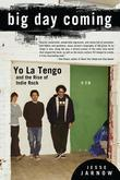 Big Day Coming: Yo La Tengo and the Rise of Indie Rock