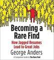 Becoming a Rare Find: How Jagged Resumes Lead to Great Jobs--a Companion Guide toThe Rare Find (A Penguin Special from Portfolio)