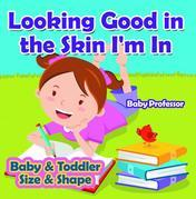 Looking Good in the Skin I'm In | Baby & Toddler Size & Shape