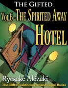 The Gifted Vol.6 - The Spirited Away Hotel