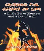 Crossing the Chasms of Life: A Little Bit of Heaven and a Lot of Hell