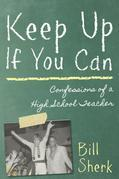 Keep Up If You Can: Confessions of a High School Teacher