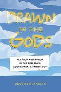 Drawn to the Gods: Religion and Humor in The Simpsons, South Park, and Family Guy