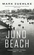 Juno Beach: Canada's D-Day Victory ¿ June 6, 1944